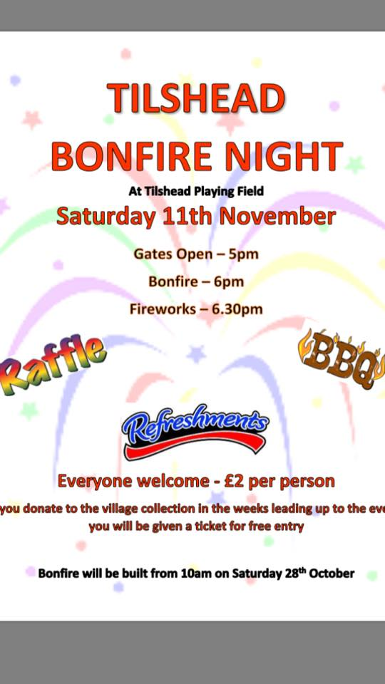 Tilshead bonfire night at Tilshead Playing Field Saturday 11th November. Gates open 5pm bonfire 6pm foreworks 6.30pm. Raffle, bbq, refreshments. Everyone welcome. £2 per person. If you donate to the village collection in the weeks leading up to the event you will be given a ticket for free entry. Bonfire will be built from 10am on saturday 28th October.